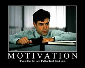Motivation - its not that Im lazy its just that I dont care